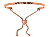 """Stainless Steel Pink Finish """"born To Shop""""adjustable Friendship Bracelet style: PINT7005"""