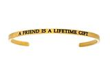 "Intuition Stainless Steel Yellow Finish ""a Friend Is A Lifetime Gift""Cuff Bangle style: YINT5000"