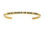 "Intuition Stainless Steel Yellow Finish ""i""m In Charge Of How I Feel""Cuff Bangle style: YINT5052"