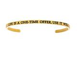 "Intuition Stainless Steel Yellow Finish ""life Is A One-time Offer, Use It Well""Cuff Bangle style: YINT5071"