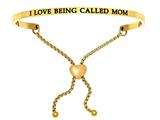 "Stainless Steel Yellow Finish ""i Love Being Called Mom""adjustable Friendship Bracelet style: YINT7062"