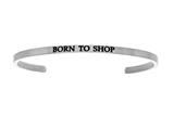 "Intuition Stainless Steel ""born To Shop""Cuff Bangle style: INT5005"