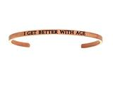 "Intuition Stainless Steel Pink Finish ""i Get Better Age""Cuff Bangle style: PINT5076"