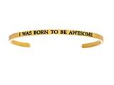 "Intuition Stainless Steel Yellow Finish ""i Was Born To Be Awesome""Cuff Bangle style: YINT5051"