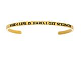 "Intuition Stainless Steel Yellow Finish ""when Life Is Hard, I Get Stronger""Cuff Bangle style: YINT5064"